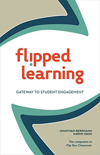 [Flipped Learning: Gateway to Student Engagement] (By: Jonathan Bergmann) [published: July, 2014]