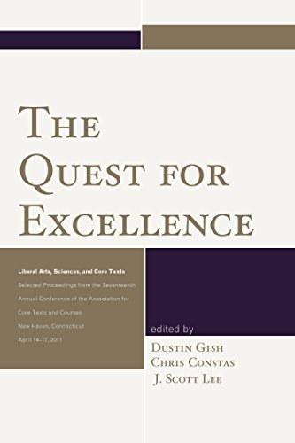 The Quest for Excellence: Liberal Arts, Sciences, and Core Texts. Selected Proceedings from the Seventeenth Annual Conference of the Association for Core Texts and Courses (English Edition)