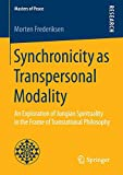 Synchronicity as Transpersonal Modality: An Exploration of Jungian Spirituality in the Frame of Transrational Philosophy (Masters of Peace)