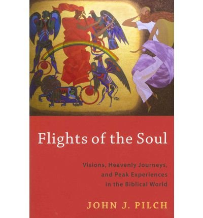 [(Flights of the Soul: Visions, Heavenly Journeys, and Peak Experiences in the Biblical World)] [Author: John J. Pilch] published on (June, 2011)