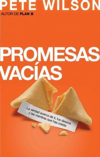 Promesas vacías: La verdad acerca de ti, tus deseos y las mentiras que has creído por Pete Wilson