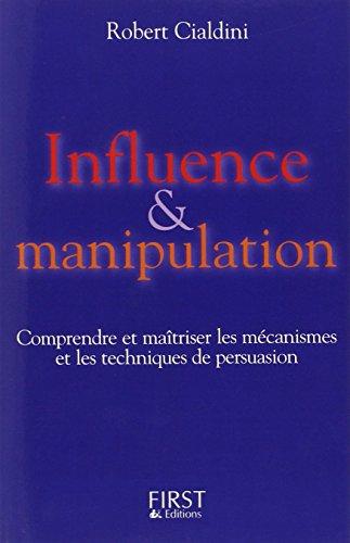 Influence et manipulation : Comprendre et maîtriser les mécanismes et les techniques de persuasion