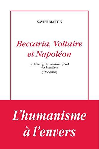 Beccaria, Voltaire et Napoléon ou létrange humanisme des Lumières par Xavier Martin