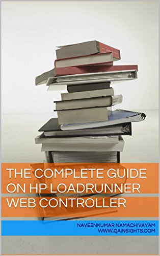 Hp Web (The Complete Guide on HP LoadRunner Web Controller (English Edition))