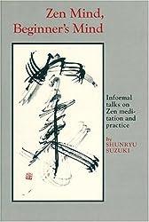 Zen Mind, Beginner's Mind: Informal Talks On Zen Meditation And Practice by Shunryu Suzuki (1970-06-01)