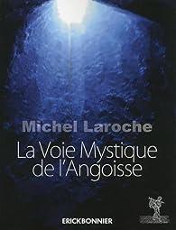 La Voie Mystique de l\'Angoisse par Michel Laroche