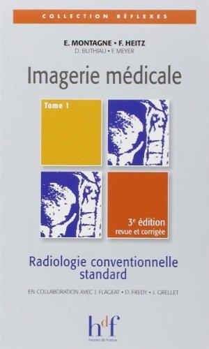 Imagerie mdicale : Tome 1, Radiologie conventionnelle standard de Erick Montagne (3 octobre 2009) Broch
