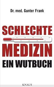 Schlechte Medizin: Ein Wutbuch von [Frank, Dr. med. Gunter]