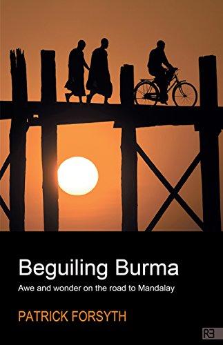 Beguiling Burma - awe and wonder on the road to Mandalay (English Edition)