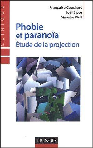 Phobie et paranoïa : Etudes de le projection de Françoise Couchard,Joël Sipos,Mareike Wolf ( 13 juin 2005 )