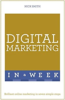 Digital Marketing In A Week: Brilliant Online Marketing In Seven Simple Steps (English Edition) von [Smith, Nick]