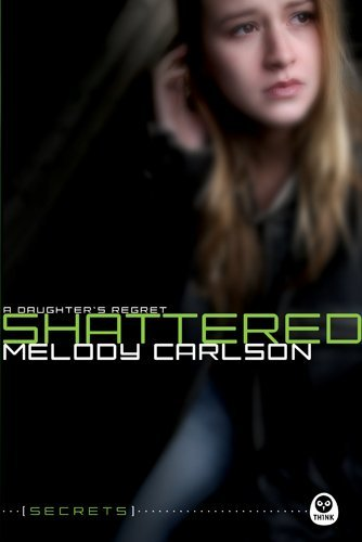 Shattered: A Daughter's Regret (Secrets) by Melody Carlson (2011-04-15)