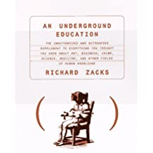An Underground Education: The Unauthorized and Outrageous Supplement to Everything You Thought You Knew About Art, Sex, Business, Crime, Science, Medicine, and Other Filds of h by Richard Zacks (1-Oct-1997) Hardcover