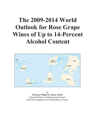The 2009-2014 World Outlook for Rose Grape Wines of Up to 14-Percent Alcohol Content