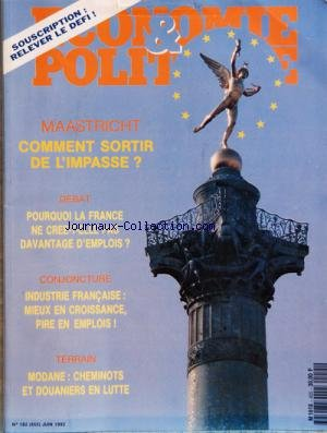 ECONOMIE ET POLITIQUE [No 182] du 01/06/1992 - SOMMAIRE - SOUSCRIPTION - C'EST PARTI - EDITORIAL - LE DROIT DE CHOISIR SON EUROPE ET DE LA CONSTRUIRE PAR ANDRE FERRON - DEBATS EMPLOI - POURQUOI LA FRANCE NE CRRE-T-ELLE PAS DAVANTAGE D'EMPLOIS PAR PHILIPPE HERZOG - LES GESTIONS DES ENTREPRISES FRANCAISE LES CONDAMNENT-ELLES A DIMINUER LES EMPLOIS PAR JEAN-CLAUDE - DEBATS EUROPE MAASTRICHT RESOLUMENT NON PAR JACQUES FATH - ENGAGEMENT POPULAIRE ET RENEGOCIATION DES TRAITES POUR SORTIR DE L'IMPASSE