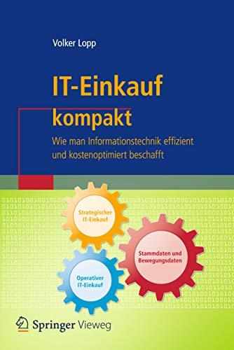 IT-Einkauf kompakt: Wie man Informationstechnik effizient und kostenoptimiert beschafft (IT kompakt)