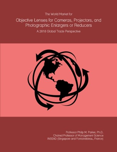 the-world-market-for-objective-lenses-for-cameras-projectors-and-photographic-enlargers-or-reducers-