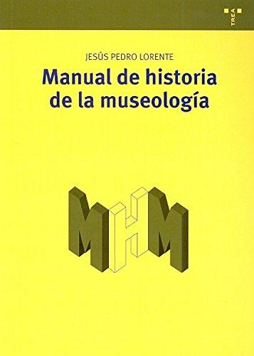 Manual de historia de la museología (Manuales de Museística, Patrimonio y Turismo Cultural)