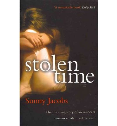 [ STOLEN TIME ONE WOMAN'S INSPIRING STORY AS AN INNOCENT CONDEMNED TO DEATH BY JACOBS, SUNNY](AUTHOR)PAPERBACK