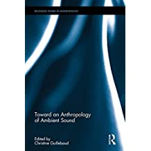 Toward an Anthropology of Ambient Sound (Routledge Studies in Anthropology)