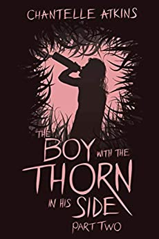 The Boy With The Thorn In His Side - Part Two by [Atkins, Chantelle]