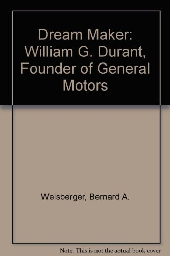 dream-maker-william-c-durant-founder-of-general-motors-by-bernard-a-weisberger-1979-11-01