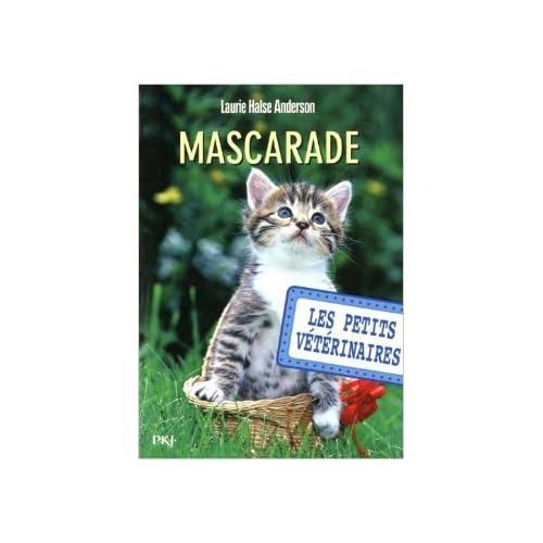 11. Les petits vétérinaires : Mascarade de Laurie Halse ANDERSON ,Sophie DIEUAIDE (Traduction) ( 6 septembre 2012 )