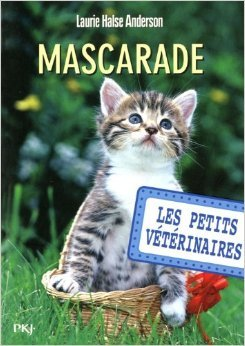 11. Les petits vétérinaires : Mascarade de Laurie Halse ANDERSON ,Sophie DIEUAIDE (Traduction) ( 6 septembre 2012 ) par Sophie DIEUAIDE (Traduction) Laurie Halse ANDERSON