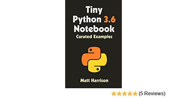 Tiny Python 3 6 Notebook: Curated Examples (Treading on Python)