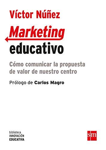 Marketing educativo: Cómo comunicar la propuesta de valor de nuestro centro (Biblioteca Innovación Educativa) por Víctor Núñez Fernández