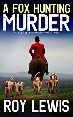 A FOX HUNTING MURDER a gripping crime mystery full of twists (Inspector John Crow Book 7) by [LEWIS, ROY]