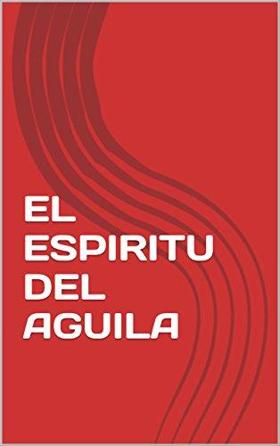 EL ESPIRITU DEL AGUILA: La historia de un pueblo valiente ante la adversidad.