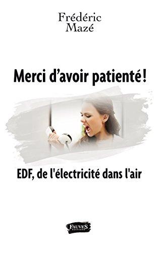 Merci d'avoir patienté !: EDF, de l'électricité dans l'air par Frédéric Mazé