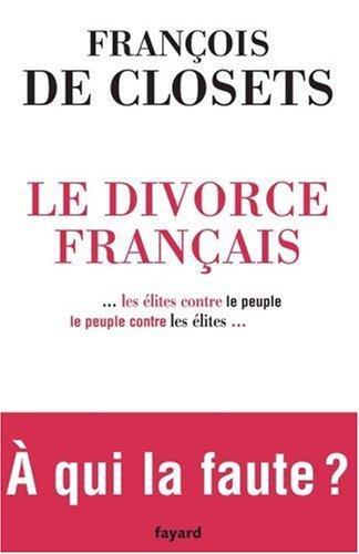 Le divorce français les élites contre le peuple, le peuple contre les élites. A qui la faute ?