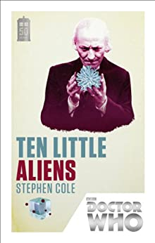 Doctor Who: Ten Little Aliens: 50th Anniversary Edition by [Cole, Stephen]