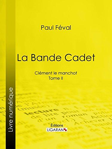 La Bande Cadet: Clément le manchot - Tome II par Paul Féval