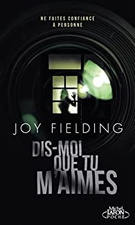 Dis-moi que tu m'aimes par Joy Fielding