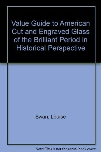 Value Guide to American Cut and Engraved Glass of the Brilliant Period in Historical Perspective American Brilliant Cut Glass
