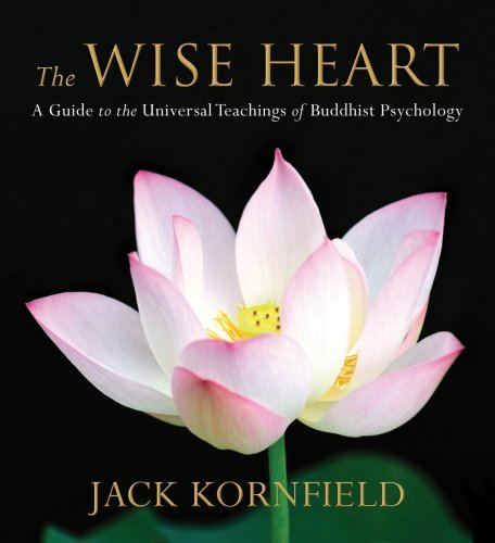 The Wise Heart: A Guide to the Universal Teachings of Buddhist Psychology by Jack Kornfield (2008-04-02)