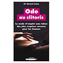 Ode au clitoris: Le mode d'emploi sans tabou des plus exquises caresses pour les femmes