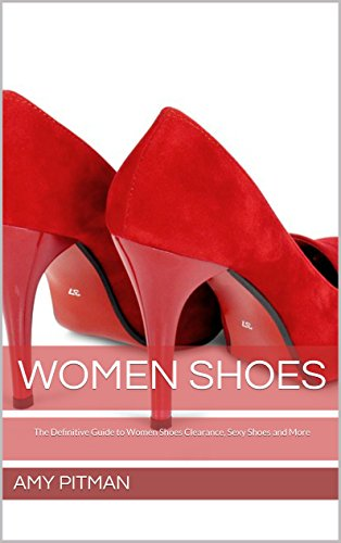Women Shoes: The Definitive Guide to Women Shoes Clearance, Sexy Shoes and More (English (Clearance Womens)