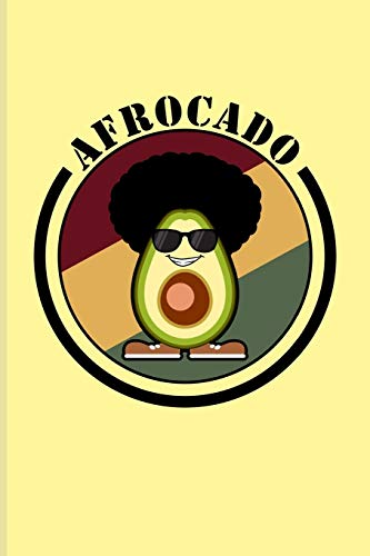 Afrocado: Funny Vegetables Puns Journal | Notebook | Workbook For Afro Hair, Vegan Cooking, Vegetarians, Nutrition Of Avocado Oil, High Fat & Veggie Recipies Fans - 6x9 - 100 Graph Paper Pages