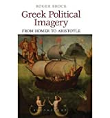 [(Greek Political Imagery from Homer to Aristotle)] [Author: Roger Brock] published on (July, 2013)
