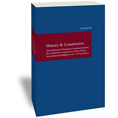 History & Constitution: Developments in European Constitutionalism: the Comparative Experience of Italy, France, Switzerland and Belgium (19th - 20th Centuries)