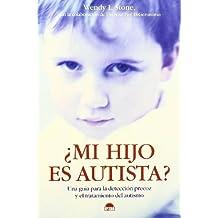 ¿Mi hijo es autista? : una guía para la detección precoz y el tratamiento del autismo (El Niño y su Mundo)