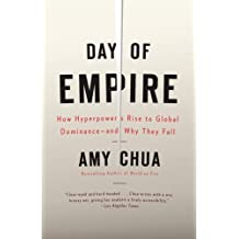 Day of Empire: How Hyperpowers Rise to Global Dominance-and Why They Fall: How Hyperpowers Rise to Global Dominance-and Why They Fall