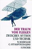 Der Traum vom Fliegen - Zwischen Mythos und Technik - Wolfgang Behringer, Constance Ott- Koptschalijski