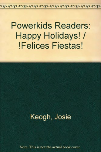 Happy Holidays! / !felices Fiestas! (Powerkids Readers: Happy Holidays! / !felices Fiestas!) por Josie Keogh