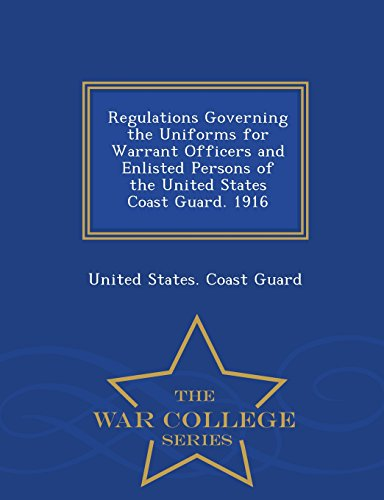 Regulations Governing the Uniforms for Warrant Officers and Enlisted Persons of the United States Coast Guard. 1916 - War College Series (Warrant Officer Uniform)