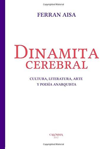 Dinamita cerebral. Cultura literatura arte y poesía anarquista